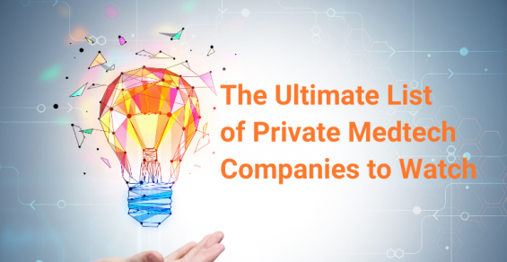 The Ultimate List of Private Medtech Companies to Watch