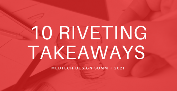 Most Riveting Takeaways from the Medtech Design Summit 2021