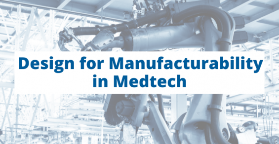 Designing Medical Devices for Manufacturability: How to Do It and Why You Should