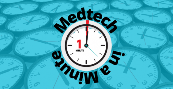 Medtech in a Minute: M&As and Financings, Oh My!